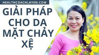 GIẢI PHÁP CHO DA MẶT CHẢY XỆ  - Health Coach La Yến - Yến Sào Doanh Nhân