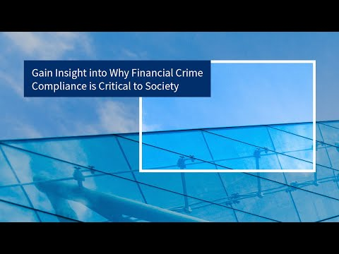 Gain Insight into Why Financial Crime Compliance is Critical to Society