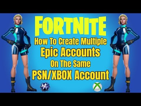 Fortnite How To Create Multiple Epic Accounts On The Same PSN/XBOX Account