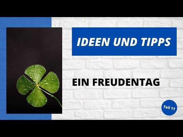Ideen und Tipps - Freudentag - Teil 11