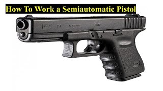 How To Work A Semiautomatic Pistol!!