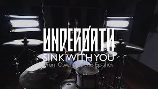 Underøath - Sink With You (Drum Cover by Denis Epishev)
