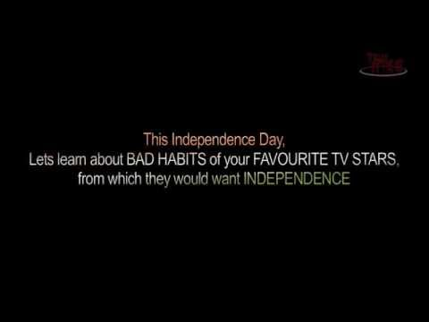 Lets learn about BAD HABITS of your FAVOURITE TV STARS, from which they would want INDEPENDENCE