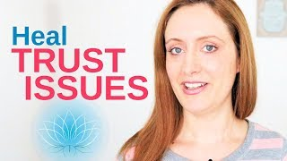 How To Heal TRUST Issues. How and Why They Occur.