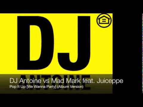 DJ Antoine vs Mad Mark feat. Juiceppe - Pop It Up [We Wanna Party] (Album Version)