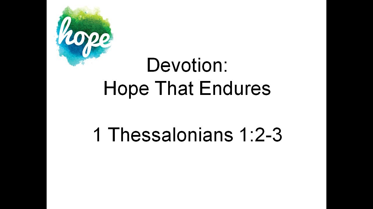July 1, 2020    IThess. 1:2-3  Hope That Endures