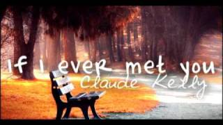 If I Never Met You - Claude Kelly