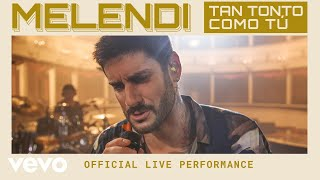 Melendi - Tan Tonto Como Tú - Official Live Performance | Vevo