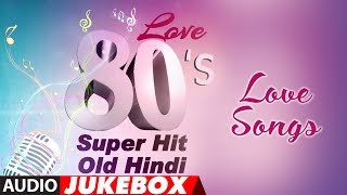 Love 80's Super Hit - Old Hindi Love Songs | Best Romantic Songs Collection |