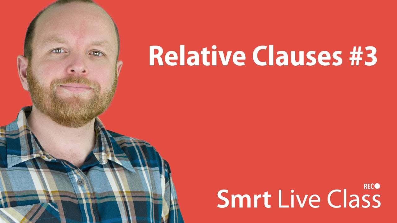 Relative Clauses #3 - Smrt Live Class with Mark #24