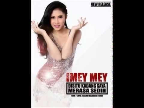 Imey Mey-Disitu Kadang Saya Merasa Sedih(terbaru 2015)
