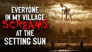 """Everyone in my village screams at the setting sun"" Creepypasta"
