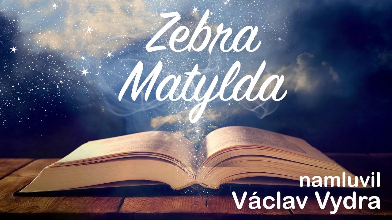 Zebra Matylda ? namluvil Václav Vydra /audio pohádka