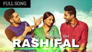 Jassie Gill   Rashifal FULL SONG Ft  Babbal Rai   Arvinder Khaira   Latest Punjabi Song 2017