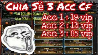 🔥SHARE ACC CF #37   Chia Sẻ 3 Acc Cf Vip ✔