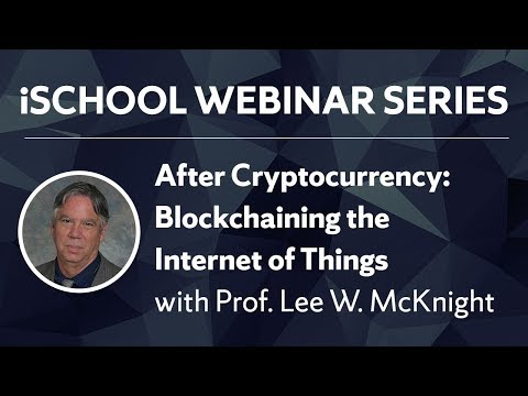 After Cryptocurrency: Blockchaining the Internet of Things with Prof. Lee W. McKnight