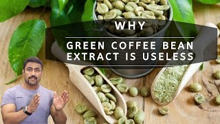 WHY GREEN  COFFEE BEAN EXTRACT IS USELESS