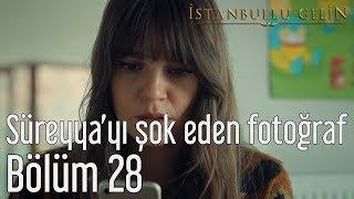 İstanbullu Gelin 28. Bölüm - Süreyya'yı Şok Eden Fotoğraf