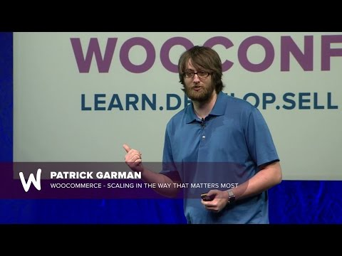 Patrick Garman - WooCommerce - Scaling In The Way That Matters