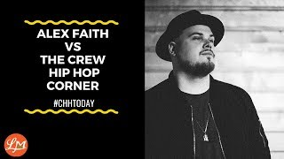 Alex Faith Vs The Crew Hip Hop Corner #CHHTODAY