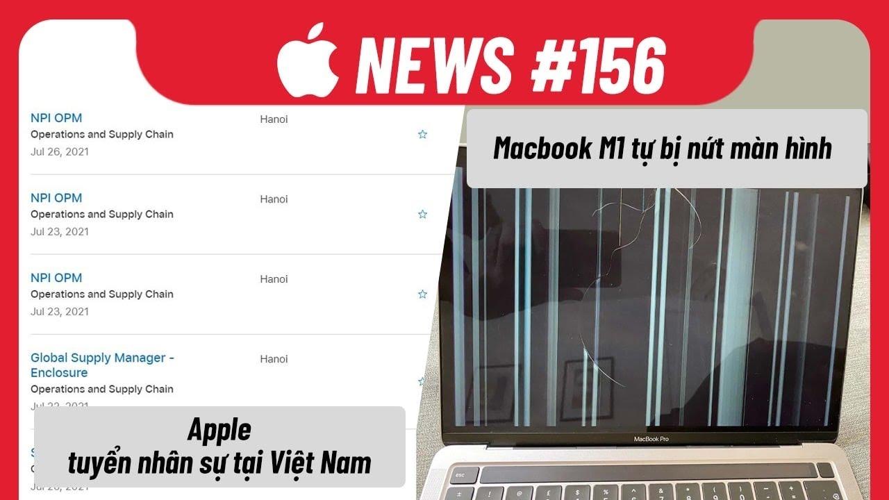 Apple News 156: Macbook M1 Tự Nứt Màn Hình, Apple Tuyển Nhân Sự Tại Việt Nam