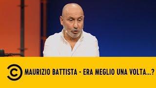 Maurizio Battista - Era Meglio Una Volta - Battistology - Comedy Central