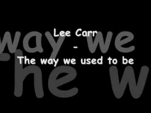 Lee Carr - The way we used to be *Lyrics in info box*