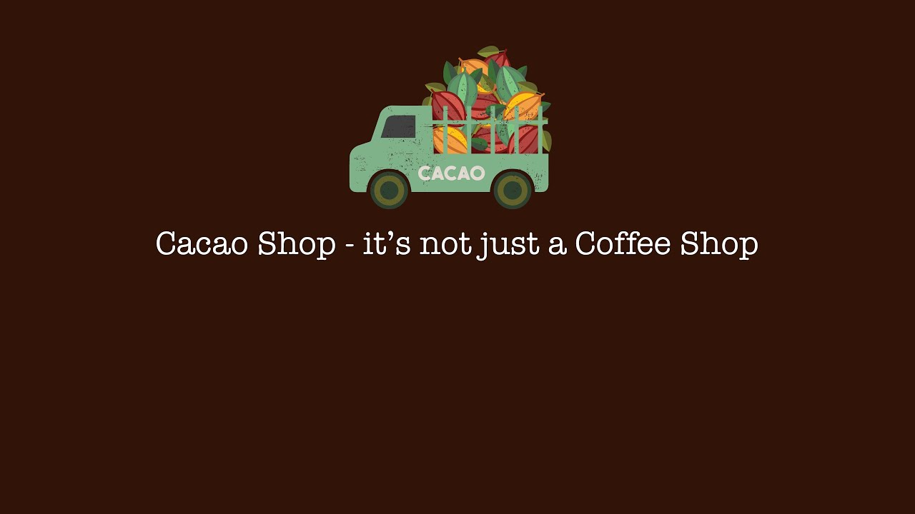 Cacao Shop - it's not just a Coffee Shop