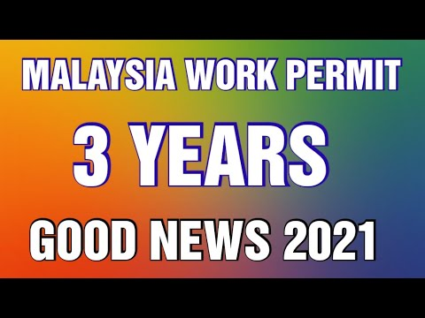 MALAYSIA WORK PERMIT FOR 3 YEARS   GOOD NEWS FROM MALAYSIA 2021   9646934857, 9988365665