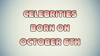Celebrities born on October 6th