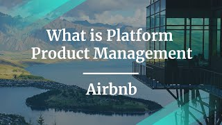 What is Platform Product Management by Airbnb Product Manager