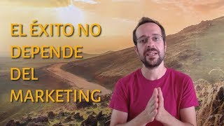 El éxito no depende del marketing