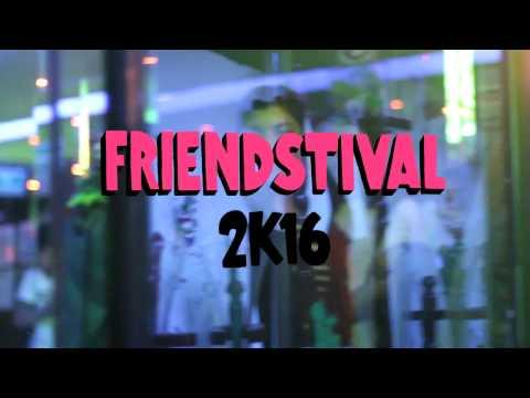 FRIENDSTIVAL 2K16