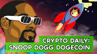 CRYPTO DAILY: Snoop Dogg Releases 420 Dogecoin Video For Elon Musk