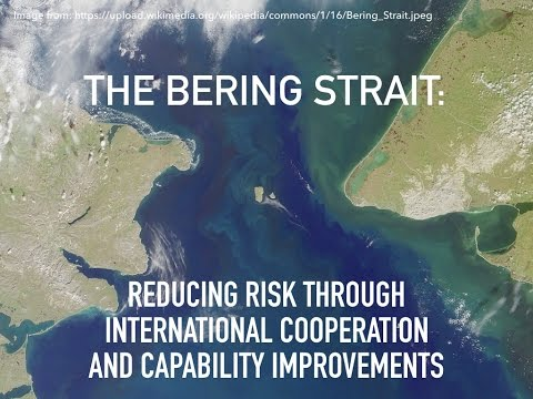 The Bering Strait: Reducing Risk Through International Cooperation and Capability Improvements
