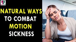Natural Ways To Combat Motion Sickness - Health Sutra - Best Health Tips