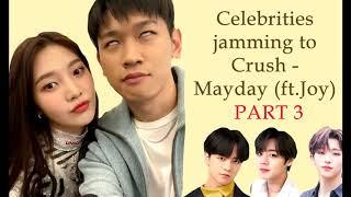 Celebrities jamming to Crush - Mayday (ft. JOY) [PART 3]