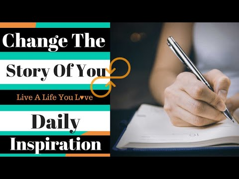Change Your Story Transform Your Life - Daily Inspiration