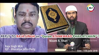 "REPLY  TO RAJA SINGH on  ""Quran ATANKWAAD PHAILATI HAIN"" ! - Adv. Nizam A. Khan"