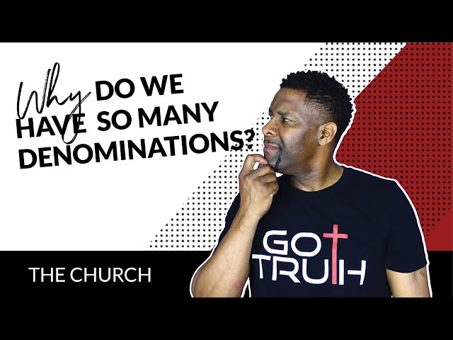 How Did We Get All of Our Denominations and Why Do We Have So Many?