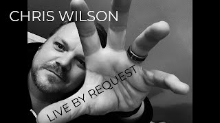 Chris Wilson Live By Request November 11, 2020