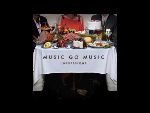 Music Go Music - Impressions (2014) [Full Album]