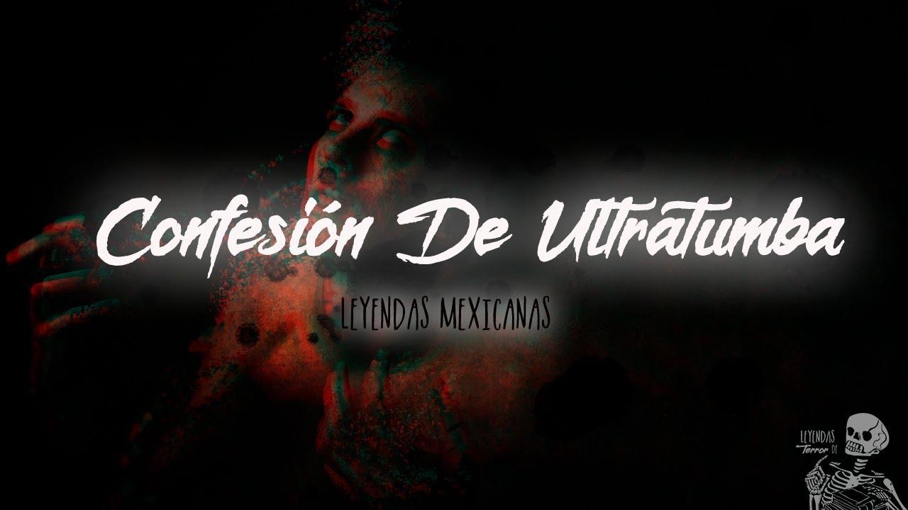 Confesión De Ultratumba (Leyendas De México)