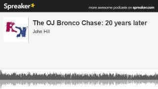 the oj bronco chase 20 years later made with spreaker