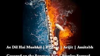 Ae Dil Hai Mushkil | Pritam | Arijit | Amitabh |  Saxophone Cover #196| Stanley Samuel