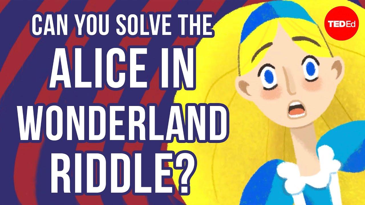 Can you solve the Alice in Wonderland riddle? - Alex Gendler