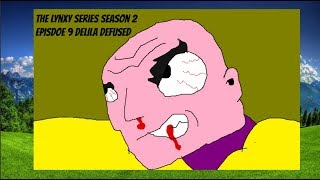 The Lynxy Series Season 2 Episode 9 Delila Defused