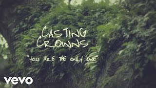 Casting Crowns - You Are the Only One (Official Lyric Video)