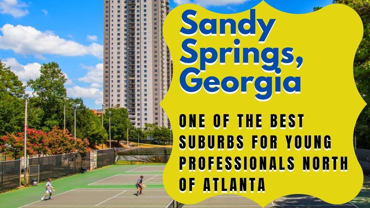 SANDY SPRINGS, GA - ONE of the BEST SUBURBS for YOUNG PROFESSIONALS NORTH of ATLANTA
