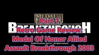 Retro PC Game Review: 2003 Medal Of Honor Allied Assault Breakthrough part 1